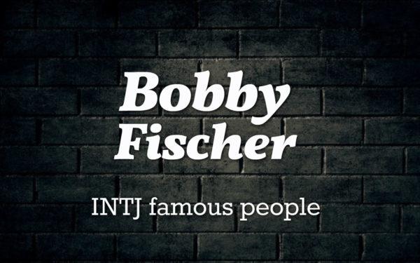 brilliant intj chessmaster bobby fischer